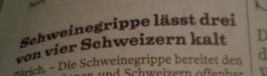 Was wäre das Gegenteil? Die Schweinegrippe macht die Schweizer heiss?